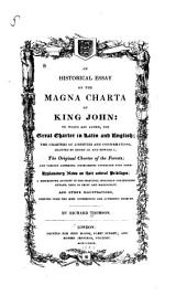 An Historical Essay on the Magna Charta of King John: To which are Added, the Great Charter in Latin and English : the Charters of Liberties and Confirmations, Granted by Henry III and Edward I ...