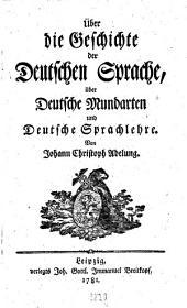 Ueber die Geschichte der deutschen Sprache, über deutsche Mundarten und deutsche Sprachlehre