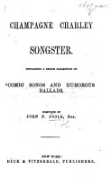 Champagne Charley Songster  Containing a choice collection of comic songs and humorous ballads  Compiled by J  F  P  PDF