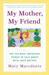 My Mother, My Friend: The Ten Most Important Things to Talk About With Your Mother