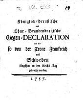 Kön. Preußische und Churbrand. Gegen-Declaration auf die, so von der Crone Frankreich und Schweden jüngsthin an den Reichstag gebracht worden