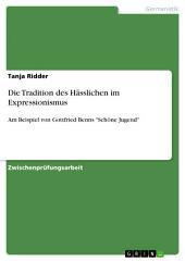 """Die Tradition des Hässlichen im Expressionismus: Am Beispiel von Gottfried Benns """"Schöne Jugend"""""""