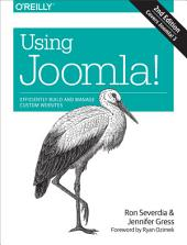 Using Joomla!: Efficiently Build and Manage Custom Websites, Edition 2