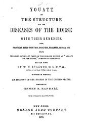 "Youatt on the Structure and the Diseases of the Horse with Their Remedies: Also, Practical Rules to Buyers, Breeders, Breakers, Smiths, Etc. Being the Most Important Parts of the English Edition of ""Youatt on the Horse"" Somewhat Simplified"