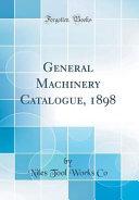 General Machinery Catalogue, 1898 (Classic Reprint)