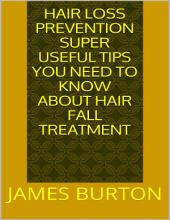 Hair Loss Prevention: Super Useful Tips You Need to Know About Hair Fall Treatment