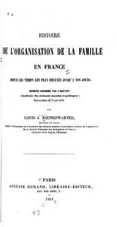 Histoire de l'organisation de la famille en France depuis les temps les plus reculés jusqu'a nos jours ...