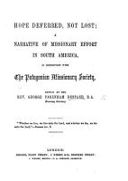 Hope deferred  not lost  a narrative of missionary effort in South America in connection with the Patagonian Missionary Society  edited by the Rev  G  P  Despard   Consisting mainly of extracts from journals by Allen F  Gardiner  Robert Hunt and Richard Williams  With maps   PDF