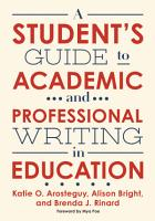 A Student s Guide to Academic and Professional Writing in Education PDF