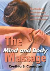 The Mind and Body Massage: The Guide to Ultimate Relaxation Uniting Massage, Music and Aroma Therapies