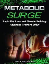 Metabolic Surge Rapid Fat Loss and Muscle Building: Advanced Trainers Only