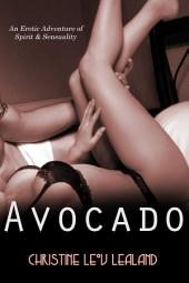 Avocado: An Erotic Adventure of Spirit and Sensuality