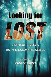 Looking for Lost: Critical Essays on the Enigmatic Series