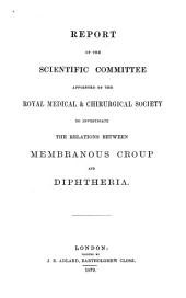 Report of the Scientific Committee Appointed by the Royal Medical & Chirurgical Society to Investigate the Relations Between Membranous Croup and Diphtheria