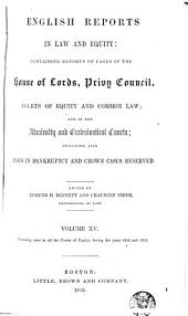 English Reports in Law and Equity: Containing Reports of Cases in the House of Lords, Privy Council, Courts of Equity and Common Law; and in the Admiralty and Ecclesiastical Courts, Including Also Cases in Bankruptcy and Crown Cases Reserved, [1850-1857], Volume 15