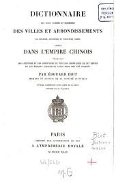 Dictionnaire des noms anciens et moderne des villes et arrondissements de premier, deuxième et troisième ordre compris dans l'Empire chinois ...