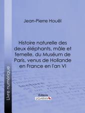 Histoire naturelle des deux éléphans, mâle et femelle, du Muséum de Paris, venus de Hollande en France en l'an VI