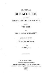 Original memoirs written during the great Civil war, the life of sir H. Slingsby [written by himself] and memoirs of capt. Hodgson, with notes [by sir W. Scott. Followed by] Relations of the campaigns of Oliver Cromwell in Scotland, 1650