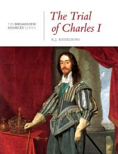 The Trial of Charles I: A History in Documents: (From the Broadview Sources Series)