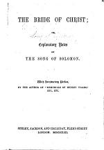 """The Bride of Christ; Or, Explanatory Notes on the Song of Solomon. With Introductory Preface, by the Author of """"Memorials of Hedley Vicars,"""" Etc. Etc. [i.e. C. M. Marsh; and with the English Text, Revised.]"""