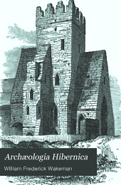 Archæologia Hibernica: A Hand-book of Irish Antiquities, Pagan and Christian : Especially of Such as are of Easy Access from the Irish Metropolis
