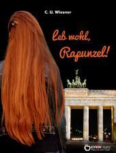 Leb wohl, Rapunzel: Elf Kapitel aus der Jugendzeit