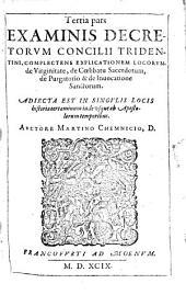 Examinis Concilii Tridentini, per Dom. D. Martinum Chemnicium scripti, opus integrum: quatuor partes, in quibus praecipuorum capitum totius doctrinae Papisticae, firma & solida refutatio, tum ex sacrae scripturae fontibus, tum ex orthodoxorum Patrum consensu, collecta est, uno volumine complectens. complectens explicationum locorum de Virginitate, de Coelibatu Sacerdotum, de Purgatorio & de Invocatione Sanctorum, Volume 3