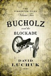 Bucholz and the Blockade: The Pinkerton Files, Volume 2