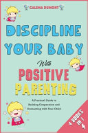 Discipline Your Baby with Positive Parenting [4 in 1]