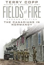 Fields of Fire: The Canadians in Normandy: Second Edition, Edition 2