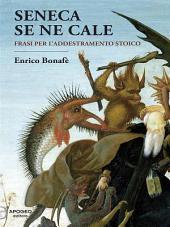 Seneca se ne cale: Frasi per l'addestramento stoico