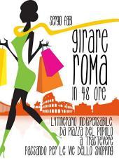 Girare Roma in 48 ore. L'itinerario indispensabile : da Piazza del Popolo a Trastevere passando per le vie dello shopping