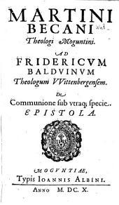 Martini Becani theologi Moguntini. Ad Fridericum Balduinum theologum VVittenbergensem. De communione sub vtraque specie. Epistola