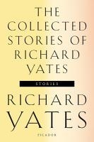 The Collected Stories of Richard Yates PDF
