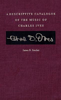A Descriptive Catalogue of the Music of Charles Ives