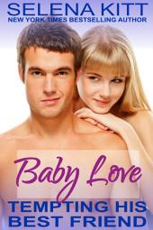 Tempting His Best Friend: Baby Love (Steamy, Breeding, Impregnation, Barely Legal, Taboo Romance, Erotic Sex Stories): Tempting His Best Friend