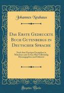Das Erste Gedruckte Buch Gutenbergs in Deutscher Sprache: Nach Dem Einzigen Exemplare in München Zum Ersten Mal Vollständig Herausgegeben Und Erläuter