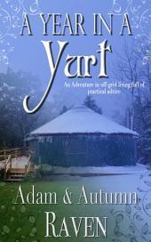A Year in a Yurt: An Adventurous Memoir of Off-Grid Living Full of Practical Advice