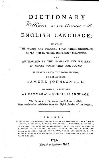 A dictionary of the English language     Abstracted from the folio edition  by the author     To which is prefixed a grammar of the English language  The eleventh edition  corrected and revised  with considerable additions from the eighth edition of the original PDF