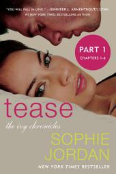 Tease (Part One: Chapters 1 - 6): The Ivy Chronicles