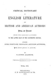A Critical Dictionary of English Literature and British and American Authors Living and Deceased: From the Earliest Accounts to the Latter Half of the Nineteenth Century. Containing Over Forty-six Thousand Articles (authors), with Forty Indexes of Subjects
