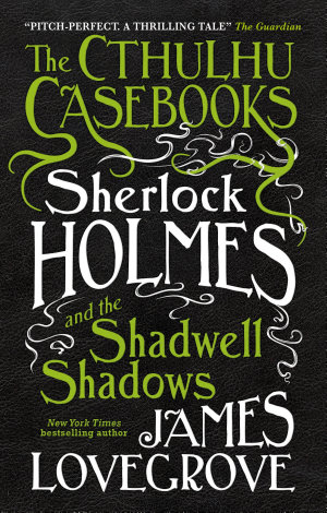 The Cthulhu Casebooks   Sherlock Holmes and the Shadwell Shadows