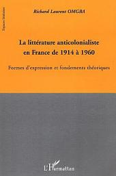 La littérature anticolonialiste en France de 1914 à 1960: Formes d'expression et fondements théoriques