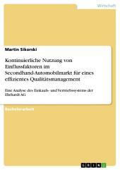 Die kontinuierliche Nutzung von Einflussfaktoren im Secondhand-Automobilmarkt als ein wesentliches Instrument zur Etablierung eines effizienten Qualitätsmanagements: Eine Analyse des Einkaufs- und Vertriebssystems der Ehrhardt AG