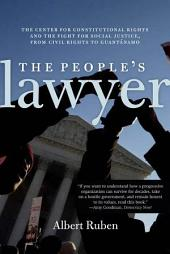 The People's Lawyer: The Center for Constitutional Rights and the Fight for Social Justice, from Civil Rights to Guantanamo