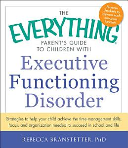The Everything Parent's Guide to Children with Executive Functioning Disorder Book