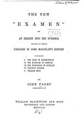 "The new ""Examen"": or, An inquiry into the evidence relating to certain passages in Lord Macaulay's History concerning I. The Duke of Marlborough; II. The massacre of Glencoe; III. The Highlands of Scotland; IV. Viscount Dundee; V. William Penn"