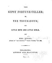 The gipsy fortune-teller; or, The troubadour: for little boys and little girls