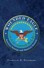 WOUNDED EAGLE: America's Strategy and America's Security