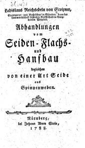 Ladislaus Reichsedeln von Stoixner ... Abhandlungen vom Seiden- Flachs- und Hanfbau, ingleichen von einer Art Seide aus Spinnenweben